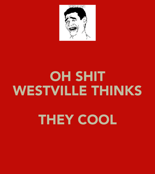 OH SHIT WESTVILLE THINKS  THEY COOL