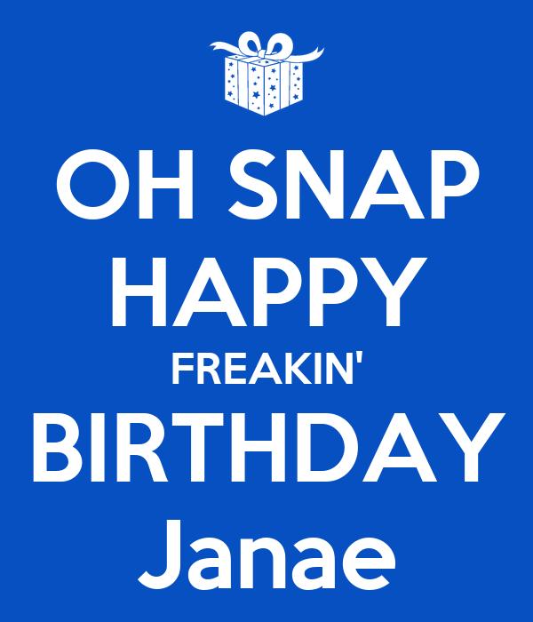 OH SNAP HAPPY FREAKIN' BIRTHDAY Janae