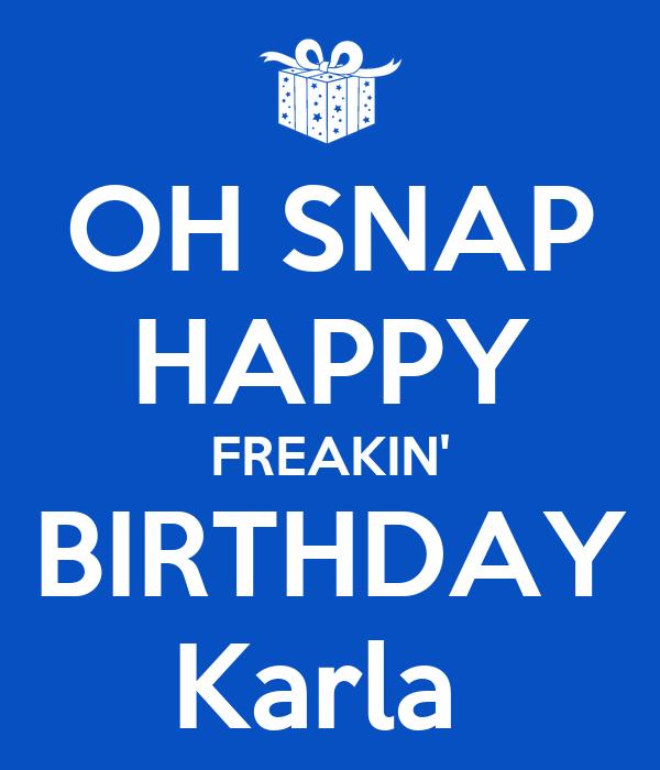 OH SNAP HAPPY FREAKIN' BIRTHDAY Karla