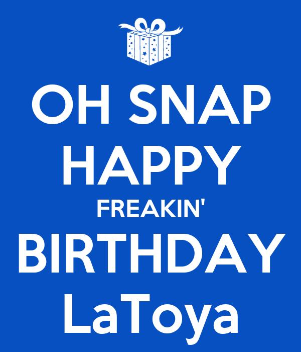 OH SNAP HAPPY FREAKIN' BIRTHDAY LaToya