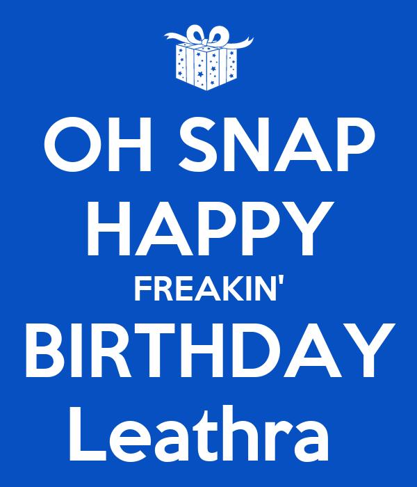 OH SNAP HAPPY FREAKIN' BIRTHDAY Leathra