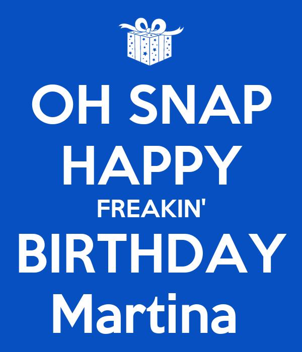 OH SNAP HAPPY FREAKIN' BIRTHDAY Martina