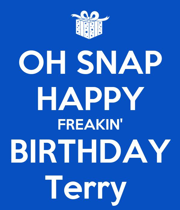 OH SNAP HAPPY FREAKIN' BIRTHDAY Terry