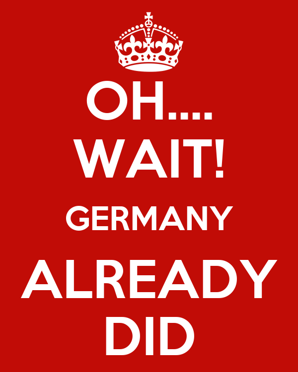 OH.... WAIT! GERMANY ALREADY DID