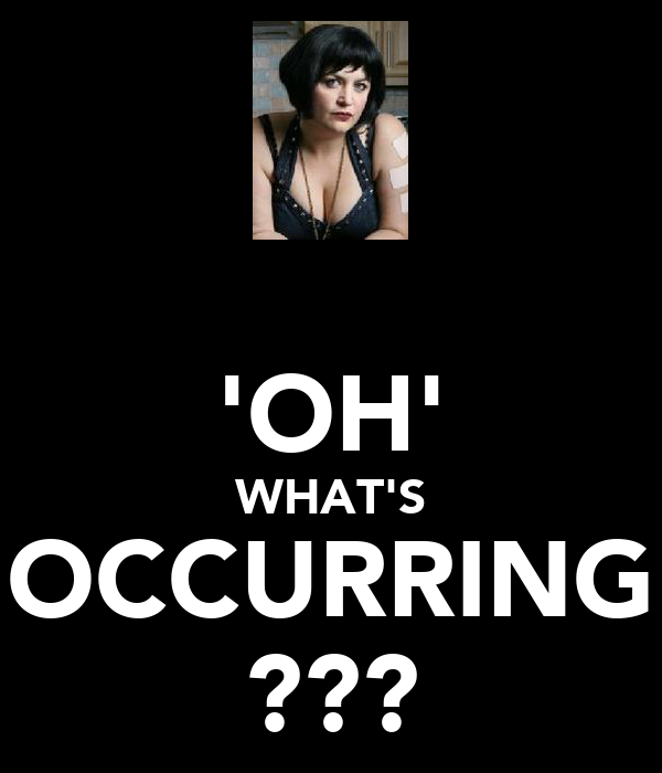 'OH' WHAT'S OCCURRING ???