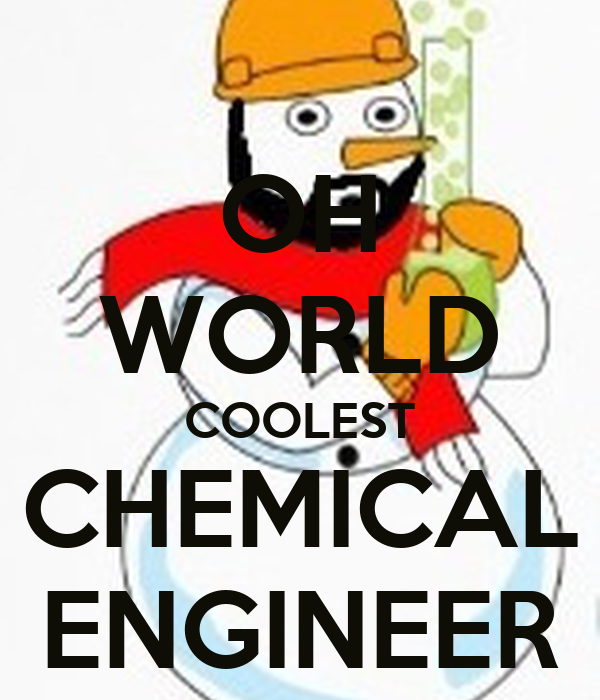 OH WORLD COOLEST CHEMICAL ENGINEER