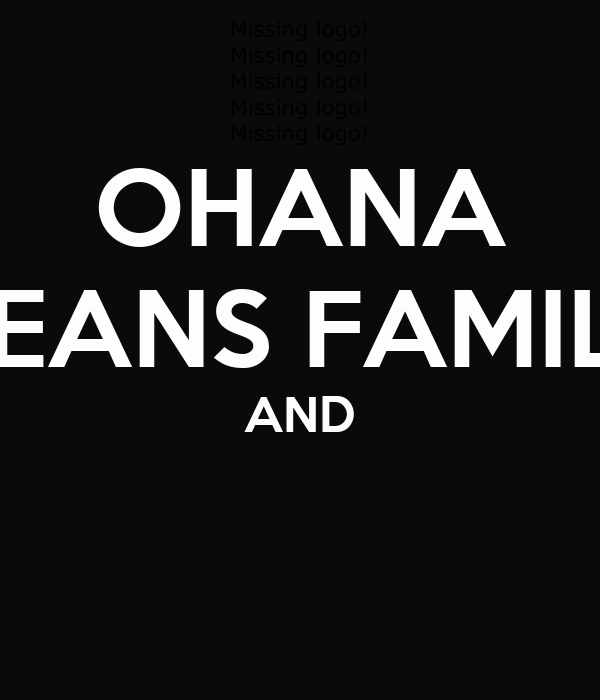 OHANA MEANS FAMILY AND