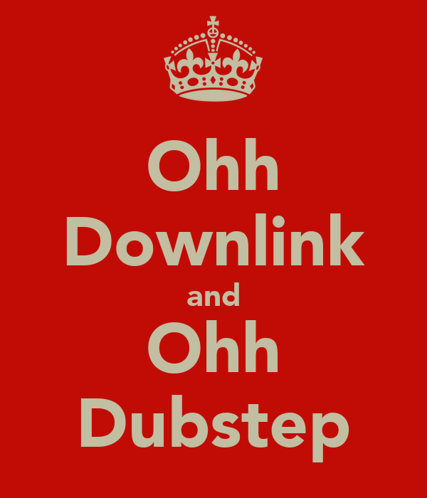 Ohh Downlink and Ohh Dubstep