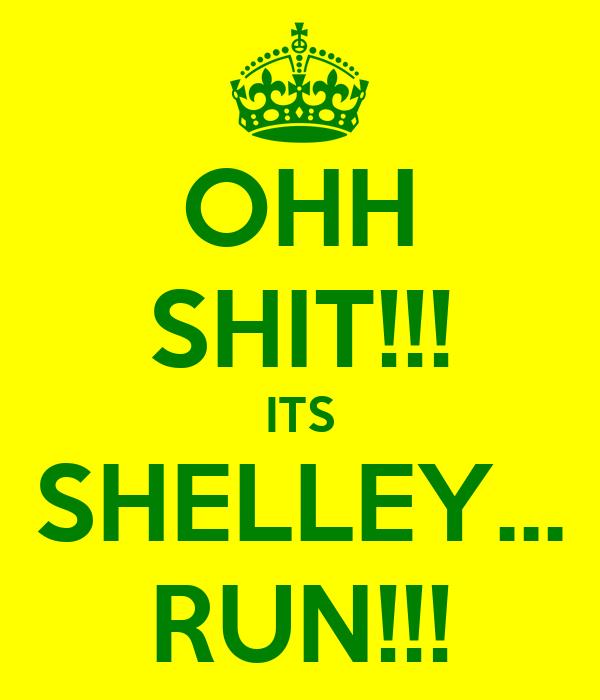 OHH SHIT!!! ITS SHELLEY... RUN!!!