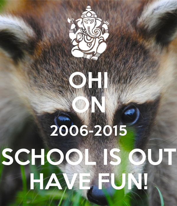 OHI ON 2006-2015 SCHOOL IS OUT HAVE FUN!