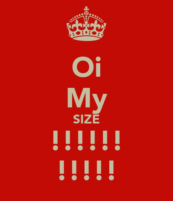 Oi My SIZE !!!!!! !!!!!