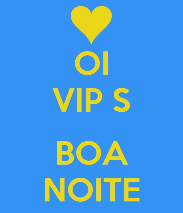 OI VIP S  BOA NOITE