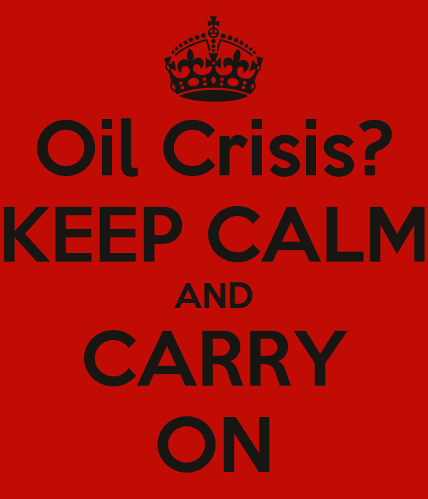 Oil Crisis? KEEP CALM AND CARRY ON