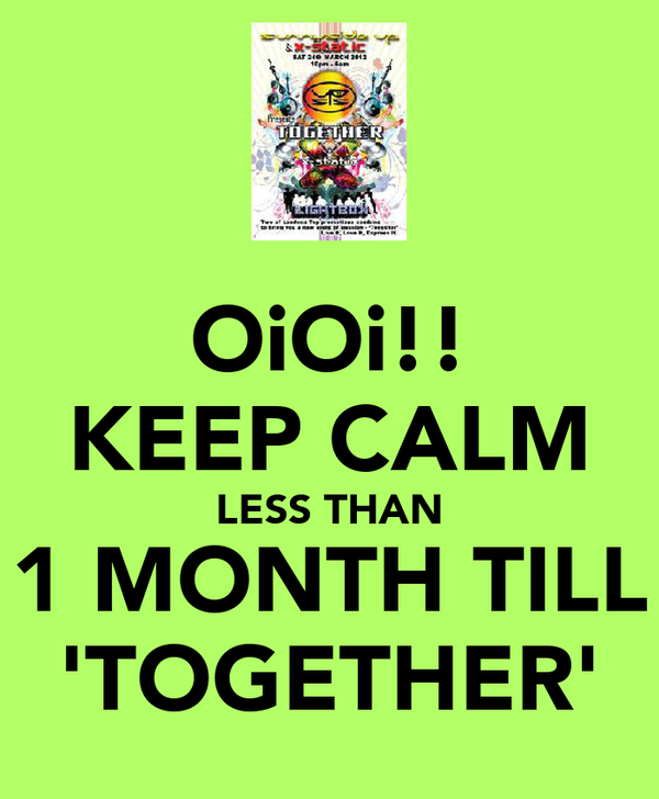 OiOi!! KEEP CALM LESS THAN 1 MONTH TILL 'TOGETHER'