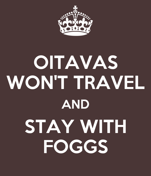 OITAVAS WON'T TRAVEL AND STAY WITH FOGGS