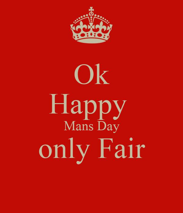 Ok Happy  Mans Day only Fair