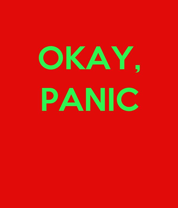 OKAY, PANIC