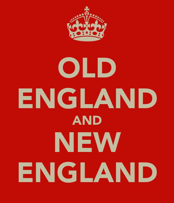 OLD ENGLAND AND NEW ENGLAND