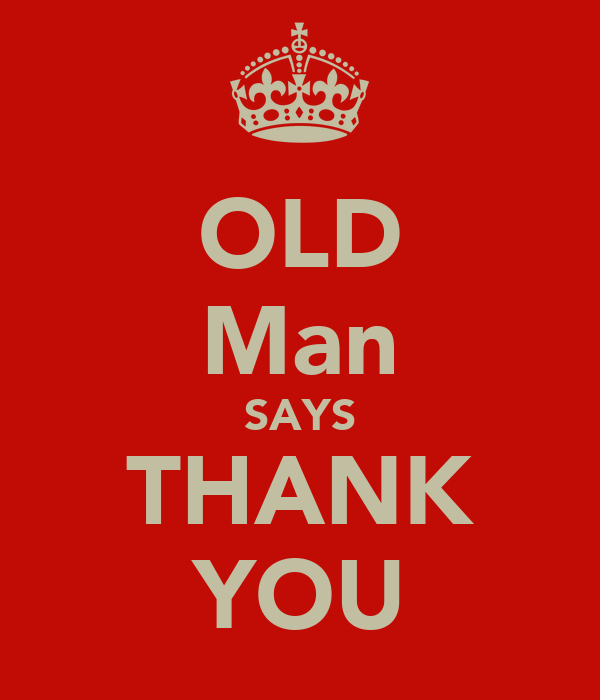 OLD Man SAYS THANK YOU