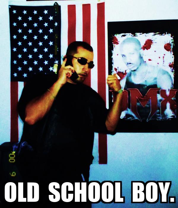 OLD  SCHOOL  BOY.