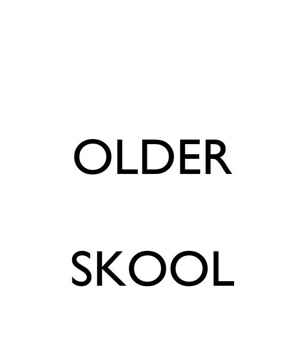 OLDER  SKOOL