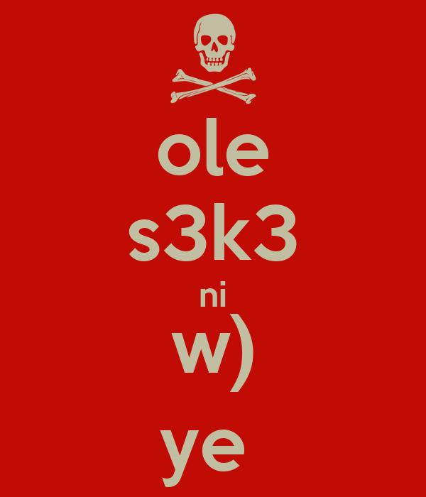 ole s3k3 ni w) ye