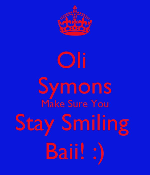Oli  Symons Make Sure You Stay Smiling  Baii! :)