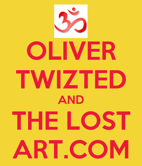 OLIVER TWIZTED AND THE LOST ART.COM