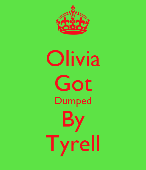 Olivia Got Dumped By Tyrell