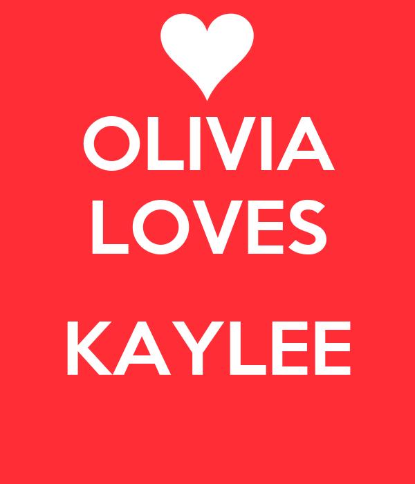 OLIVIA LOVES  KAYLEE