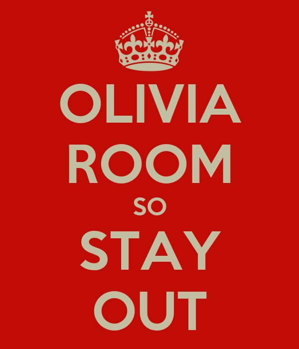 OLIVIA ROOM SO STAY OUT