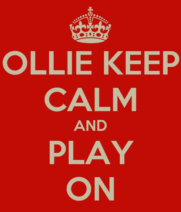 OLLIE KEEP CALM AND PLAY ON