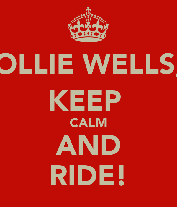 OLLIE WELLS; KEEP  CALM AND RIDE!