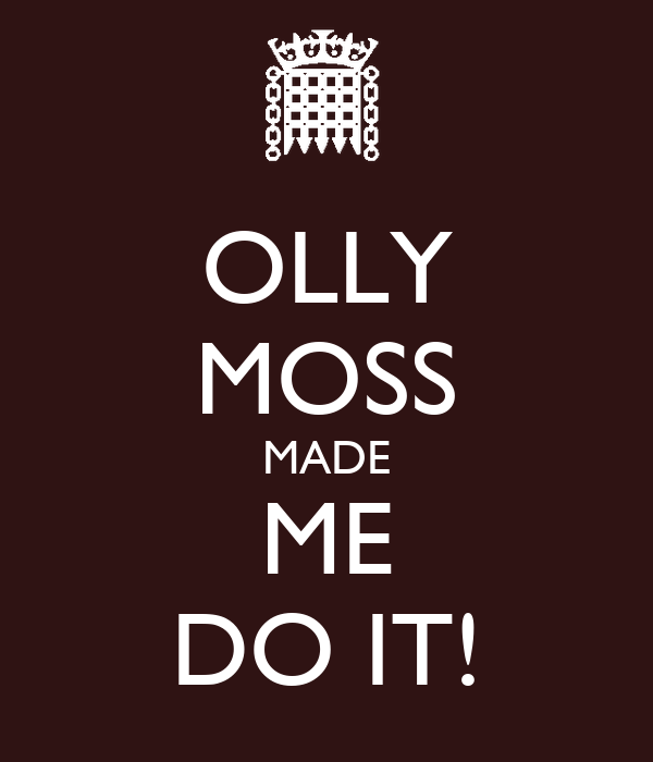 OLLY MOSS MADE ME DO IT!