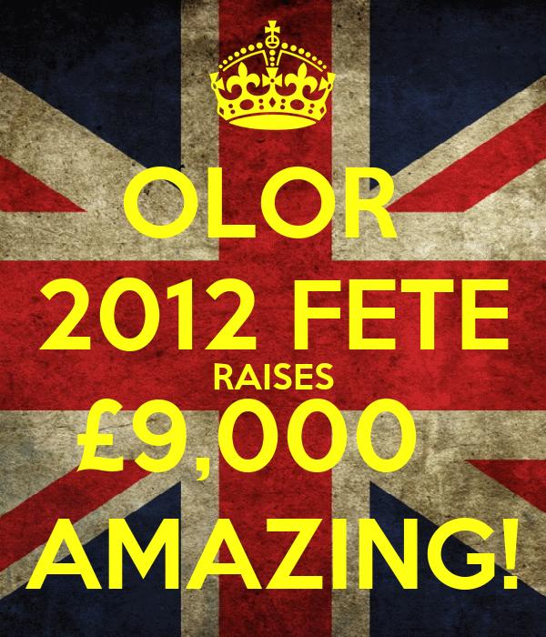 OLOR  2012 FETE RAISES £9,000   AMAZING!