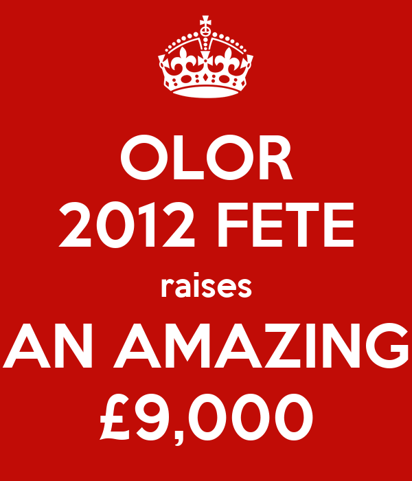 OLOR 2012 FETE raises AN AMAZING £9,000