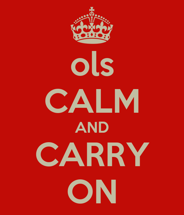 ols CALM AND CARRY ON