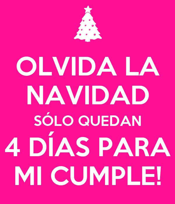 OLVIDA LA NAVIDAD SÓLO QUEDAN 4 DÍAS PARA MI CUMPLE!