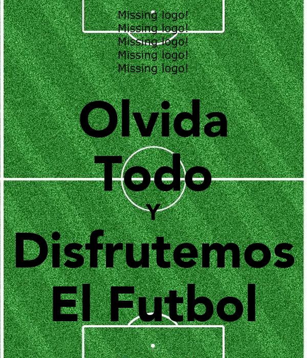 Olvida Todo Y Disfrutemos El Futbol