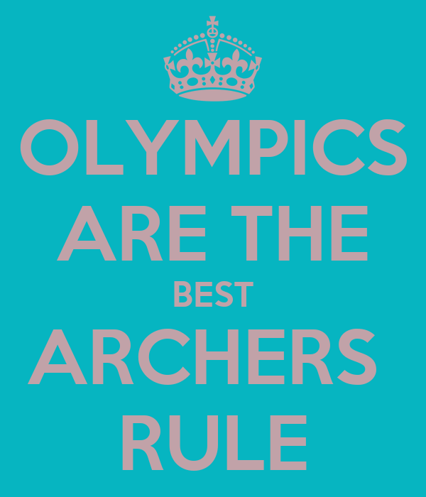 OLYMPICS ARE THE BEST ARCHERS  RULE
