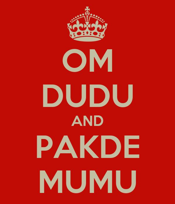 OM DUDU AND PAKDE MUMU