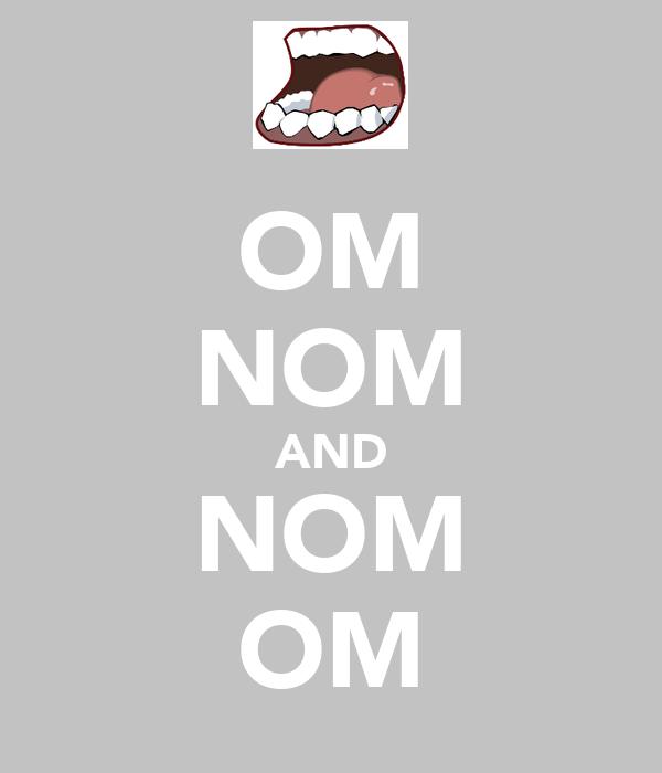 OM NOM AND NOM OM