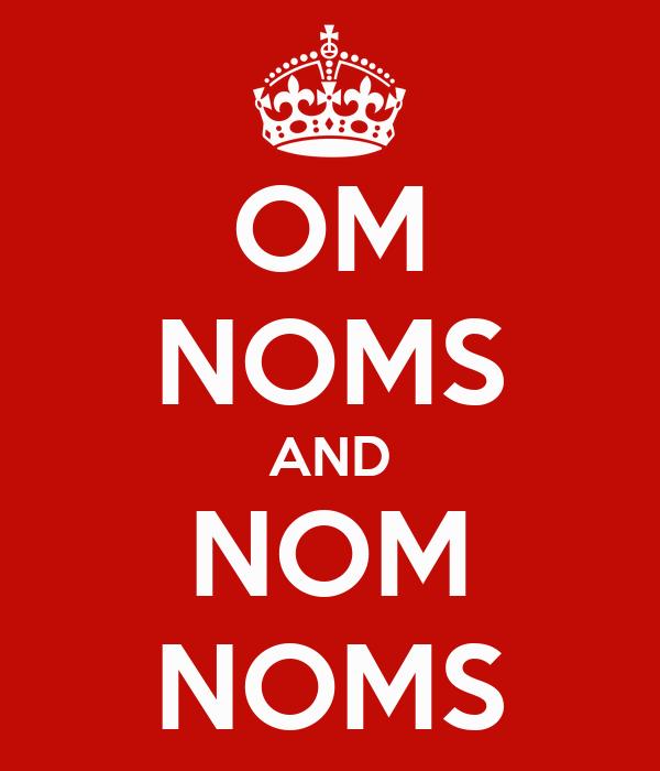 OM NOMS AND NOM NOMS