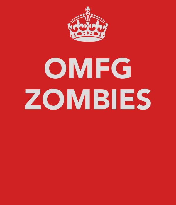 OMFG ZOMBIES