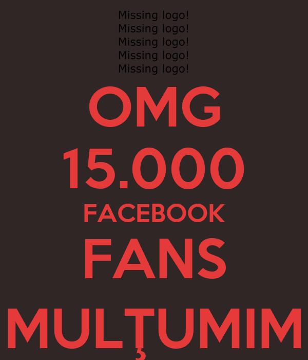 OMG 15.000 FACEBOOK FANS MULŢUMIM
