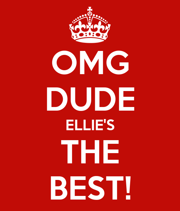 OMG DUDE ELLIE'S THE BEST!