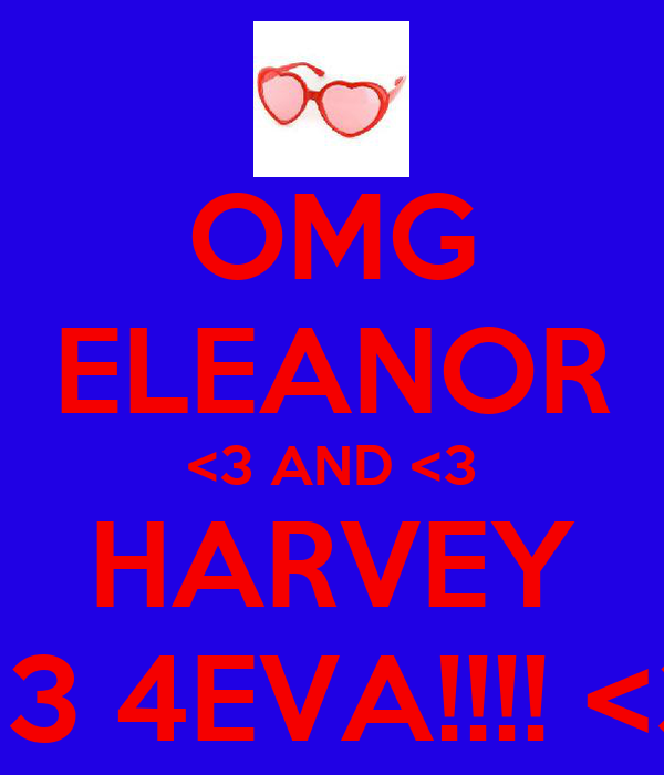 OMG ELEANOR <3 AND <3 HARVEY  <3 4EVA!!!! <3