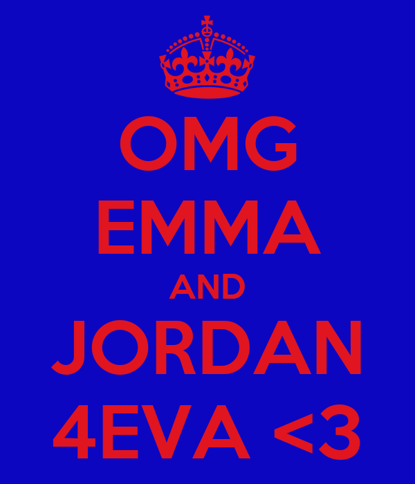 OMG EMMA AND JORDAN 4EVA <3