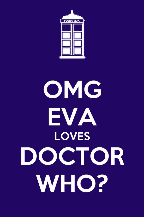 OMG EVA LOVES DOCTOR WHO?