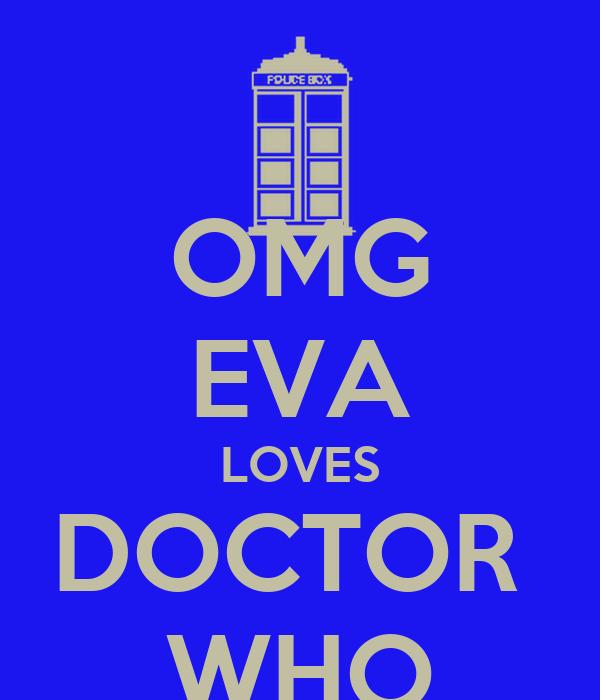 OMG EVA LOVES DOCTOR  WHO